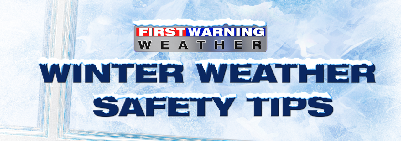 First Warning Weather Winter Weather Safety Tips